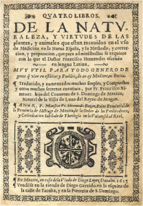 Francisco Hernández' publication detailing his botanical and zoological finds in New Spain (modern-day Mexico), 1615.